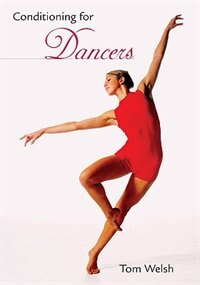 Conditioning For Dancers by Tom Welsh