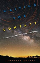 Waiting for Contact: The Search for Extraterrestial Intelligence