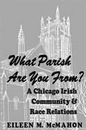 What Parish Are You From?: A Chicago Irish Community And Race Relations