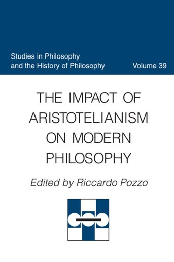 The Impact Of Aristotelianism On Modern Philosophy by Riccardo Pozzo