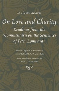 On Love and Charity: Readings from the Commentary on the Sentences of Peter Lombard by Peter A. Kwasniewski