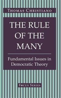 The Rule Of The Many: Fundamental Issues In Democratic Theory