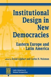 Institutional Design in New Democracies: Eastern Europe And Latin America