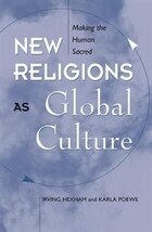 New Religions As Global Cultures: Making The Human Sacred