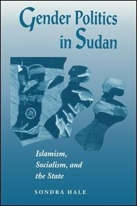 Gender Politics In Sudan: Islamism, Socialism, And The State