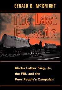 Book The Last Crusade: Martin Luther King Jr., The Fbi, And The Poor People's Campaign by Gerald D Mcknight