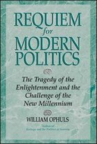 Requiem For Modern Politics: The Tragedy Of The Enlightenment And The Challenge Of The New…