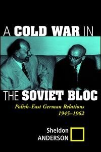 A Cold War In The Soviet Bloc: Polish-east German Relations, 1945-1962