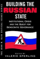 Building The Russian State: Institutional Crisis And The Quest For Democratic Governance