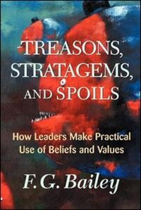 Treasons, Stratagems, And Spoils: How Leaders Make Practical Use Of Beliefs And Values