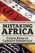 Mistaking Africa: Curiosities And Inventions Of The American Mind by Curtis Keim