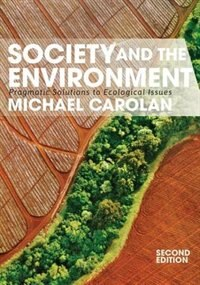 Society and the Environment: Pragmatic Solutions to Ecological Issues by Michael Carolan