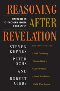 Reasoning After Revelation: Dialogues In Postmodern Jewish Philosophy