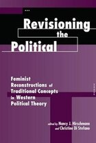 Revisioning The Political: Feminist Reconstructions Of Traditional Concepts In Western Political…