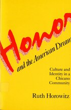 Honor and the American Dream: Culture and Identity in a Chicano Community