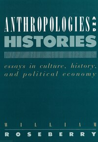 Anthropologies and Histories: Essays in Culture, History, and Political Economy