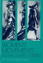 WomenÃÂ?s Movements in the United States: Woman Suffrage, Equal Rights, and Beyond