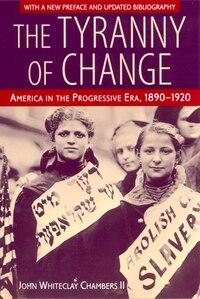 The Tyranny of Change: America in the Progressive Era, 1890-1920