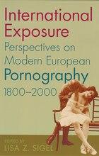 International Exposure: Perspectives On Modern European Pornography, 1800-2000