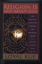 Religion is Not About God: How Spiritual Traditions Nurture our Biological Nature and What to…