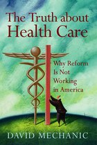The Truth About Health Care: Why Reform is Not Working in America