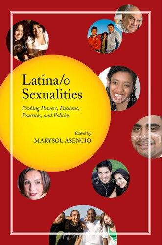 Latina/o Sexualities: Probing Powers, Passions, Practices, and Policies by Marysol Asencio
