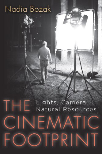 The Cinematic Footprint: Lights, Camera, Natural Resources by Nadia Bozak