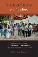 Zapotecs on the Move: Cultural, Social, And Political Processes In Transnational Perspective