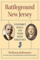 Battleground New Jersey: Vanderbilt, Hague, And Their Fight For Justice