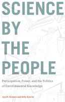 Science By The People: Participation, Power, And The Politics Of Environmental Knowledge
