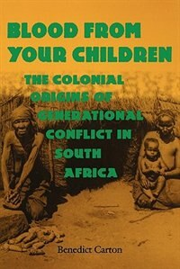 Blood From Your Children: The Colonial Origins Of Generational Conflict In South Africa