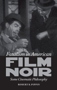Fatalism in American Film Noir: Some Cinematic Phiilosophy