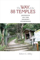 The Way of the 88 Tamples: Journeys on the Shikoku Pilgrimage