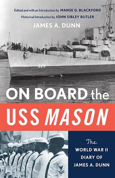 On Board The Uss Mason: The World War Ii Diary Of James A. Dunn by John Sibley Butler