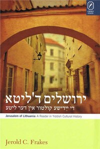 Jerusalem of Lithuania: A Reader in Yiddish Cultural History