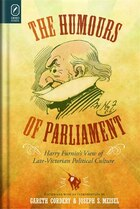 The Humours Of Parliament: Harry Furniss?s View Of Late-victorian Political Culture