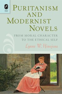 Puritanism And Modernist Novels: From Moral Character To The Ethical Self