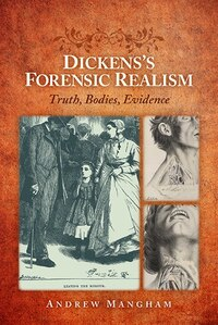 Dickens?s Forensic Realism: Truth, Bodies, Evidence