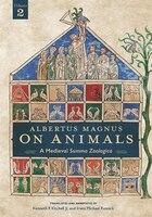 Albertus Magnus On Animals V1 2: A Medieval Summa Zoologica Revised Edition
