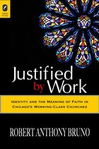 Justified By Work: Identity And The Meaning Of Faith In Chicago?s Working-class Churches