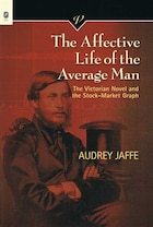 The Affective Life of the Average Man: The Victorian Novel and the Stock-Market Graph