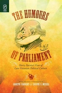 The Humours Of Parliament: Harry Furniss's View Of Late-victorian Political Culture