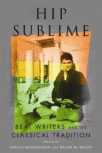 Hip Sublime: Beat Writers And The Classical Tradition