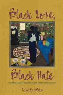 Black Love, Black Hate: Intimate Antagonisms In African American Literature de Felice D. Blake