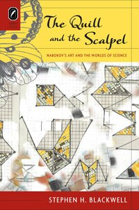 The Quill And The Scalpel: Nabokov?s Art And The Worlds Of Science