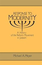 Response to Modernity: A History of the Reform Movement in Judaism