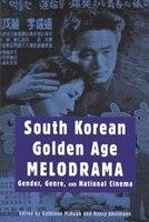 South Korean Golden Age Melodrama: Gender, Genre, And National Cinema