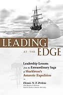 Book Leading At the Edge: Leadership Lessons From the Extraordinary Saga Of Shackleton's Antarctic… by Dennis N.t. Perkins