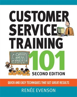 Book Customer Service Training 101: Quick and Easy Techniques That Get Great Results by Renee Evenson