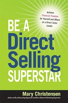 Be a Direct Selling Superstar: Achieve Financial Freedom for Yourself and Others as a Direct Sales…